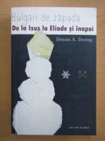 Dennis A. Doeing - Bulgari de zapada. De la Isus la Eliade si inapoi