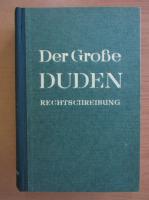 Anticariat: Der Grosse Duden. Rechtschreibung der deutschen Sprache und der Fremdworter