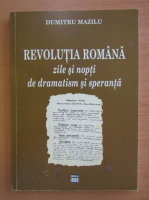 Anticariat: Dumitru Mazilu - Revolutia romana. Zile si nopti de dramatism si speranta