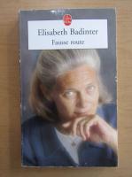 Elisabeth Badinter - Fausse route