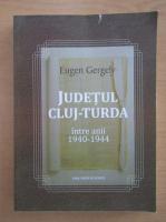 Eugen Gergely - Judetul Cluj-Turda intre anii 1940-1944