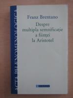 Franz Brentano - Despre multipla semnificatie a fiintei la Aristotel