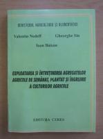 Anticariat: Ioan Baisan - Exploatarea si intretinerea agregatelor agricole de semanat, plantat si ingrijire a culturilor agricole