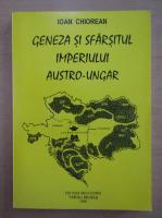 Ioan Chiorean - Geneza si sfarsitul imperiului austro-ungar