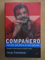 Anticariat: Jorge Castaneda - Companero. The Life and Death of Che Guevara