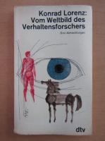 Anticariat: Konrad Lorenz - Vom Weltbild des Verhaltensforschers