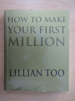 Anticariat: Lillian Too - How to make yout first million
