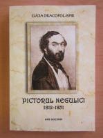 Lucia Dracopol-Ispir - Pictorul Negulici