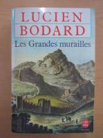 Lucien Bodard - Les grandes murailles