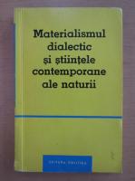 Materialismul dialectic si stiintele contemporane ale naturii