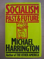 Anticariat: Michael Harrington - Socialism Past and Future