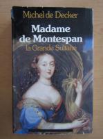 Anticariat: Michel de Decker - Madame de Montespan