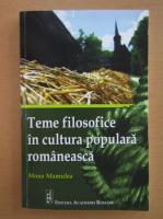 Mona Mamulea - Teme filosofice in cultura populara romaneasca