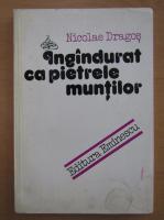 Anticariat: Nicolae Dragos - Ingandurat ca pietrele muntilor
