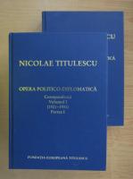 Nicolae Titulescu - Opera politico-diplomatica. Corespondenta (volumul 1, in doua parti)