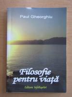 Anticariat: Paul Gheorghiu - Filosofie pentru viata