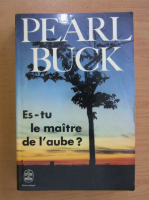 Pearl Buck - Es-tu le maitre de l'aube?