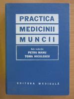 Anticariat: Petru Manu - Practica medicinii muncii