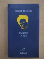 Anticariat: Pierre Michon - Rimbaud le fils