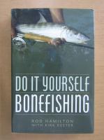 Anticariat: Rod Hamilton - Do it yourself. Bonefishing