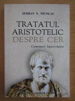 Anticariat: Serban N. Nicolau - Tratatul aristotelic despre cer