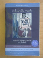 Anticariat: Susan Bordo - Unbearable Weight. Feminism, Western Culture and the Body