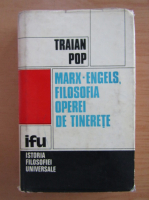 Traian Pop - Marx-Engels, filosofia operei de tinerete (volumul 1)