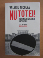 Valeriu Nicolae - Nu tot ei! Romania in ghearele imposturii