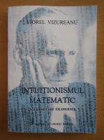 Viorel Vizureanu - Intuitionismul matematic
