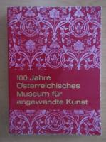 Anticariat: 100 Jahre Osterreichisches Museum fur angewandte Kunst