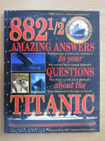 Anticariat: 882 Amazing Answers to Your Questions about the Titanic