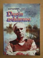Alexandru Anca - Destin ardelenesc