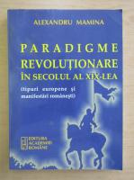 Alexandru Mamina - Paradigme revolutionare in secolul al XIX-lea