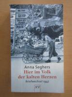 Anticariat: Anna Seghers - Hier im Volk der kalten Herzen