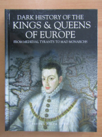 Anticariat: Brenda Ralph Lewis - Dark History of the Kings and Queens of Europe