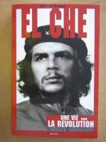 Anticariat: Christian Birebent - El Che. Une Vie pour la Revolution
