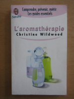 Anticariat: Christine Wildwood - L'aromatherapie