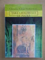 Cladia Cleja Stoicescu - Tara cavalerului de piatra