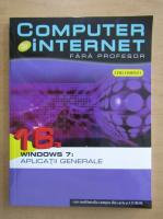Anticariat: Computer si internet fara profesor, volumul 16. Windows 7, aplicatii generale