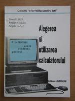 Anticariat: Daniel Luca - Alegerea si utlizarea calculatorului
