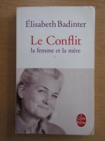Anticariat: Elisabeth Badinter - Le Conflit. La femme et la mere