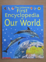 Anticariat: Felicity Brooks - The Usborne First Encyclopedia of Our World
