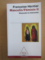 Francoise Heritier - Masculin. Feminin (volumul 2)