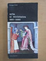 Anticariat: Georges Duby - Arta si societatea 980-1420 (volumul 1)