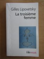 Anticariat: Gilles Lipovetsky - La troisieme femme