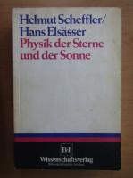 Anticariat: Helmut Scheffler - Physik der Sterne und der Sonne