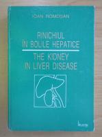 Anticariat: Ioan Romosan - Rinichiul in bolile hepatice (editie bilingva)
