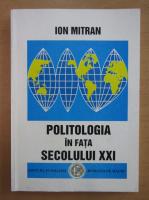 Anticariat: Ion Mitran - Politologia in fata secolului XXI