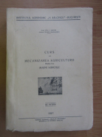 Anticariat: Ion Nistor - Curs de mecanizarea agriculturii (partea a II-a)