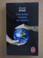 Jacques Attali - Une breve histoire de l'avenir